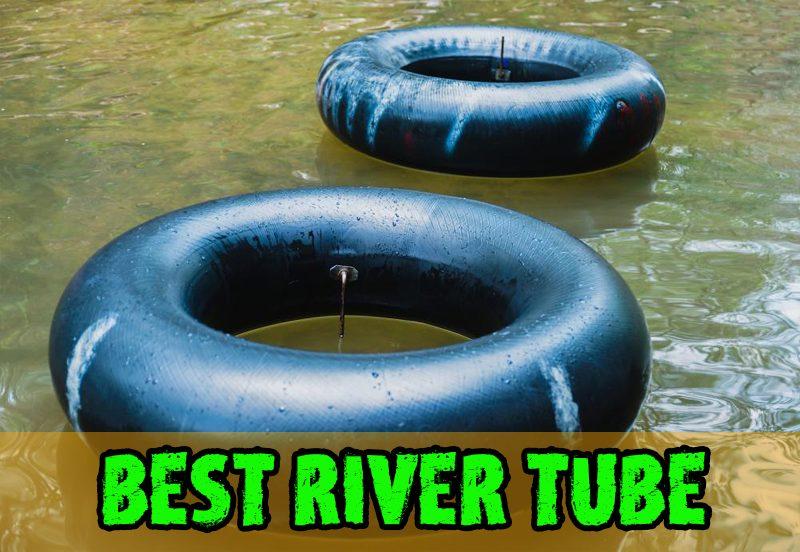 Best River Tubes